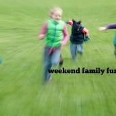 weekend family fun