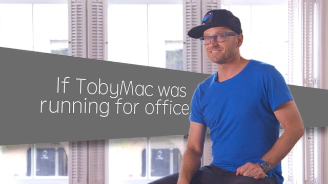 If TobyMac were running for office