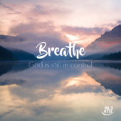Breathe - God is still in control