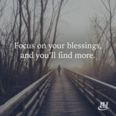 Focus on your blessings and you'll find more