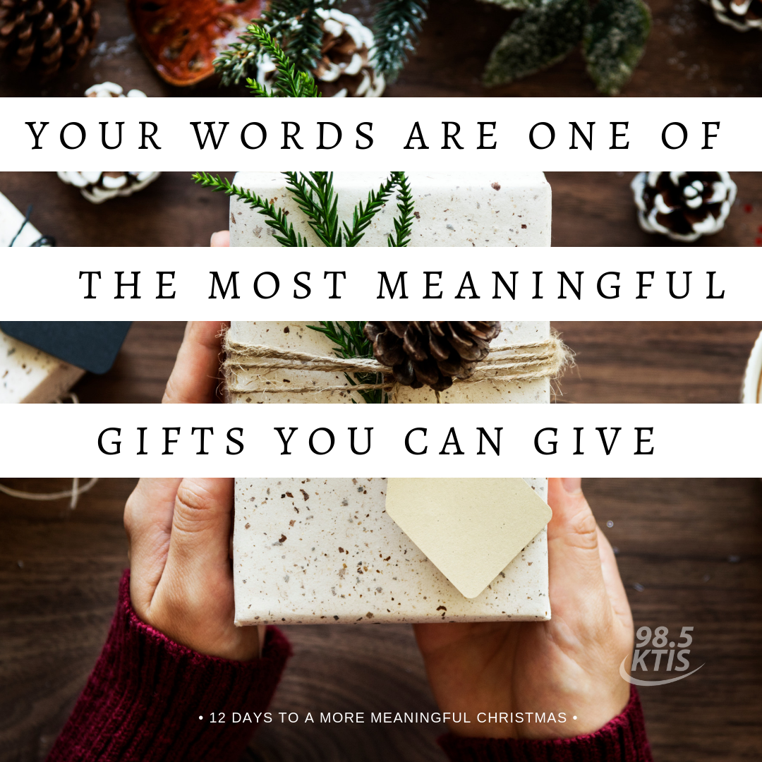 Your words are one of the most meaningful gifts you can give.